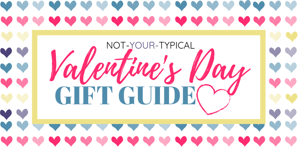 Not Your Typical Valentines Day Gift Guide